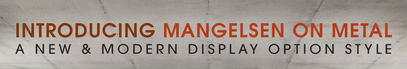 Introducing Mangelsen on Metal. More information about our new Metal Print Display Option.
