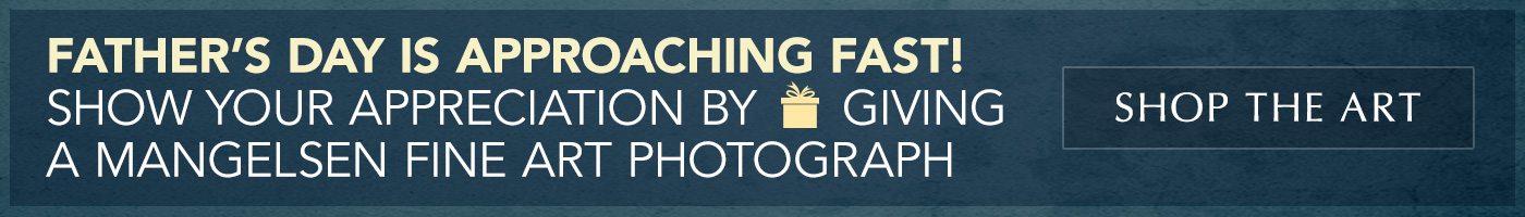 Father's Day is approaching fast. Give a Mangelsen Fine Art Photograph.